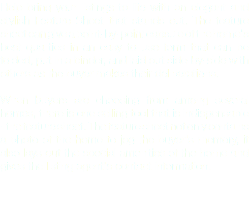 Help bring your listings to life with an elegant and stylish Feature Sheet that stands out. The feature sheet can give a point-by-point capsule of the home's best qualities in an easy to use form that can be folded, put in a binder, and laid out side-by-side with others as the buyer makes their deliberations. When buyers are choosing from among several homes, there is one selling tool that is indispensable - the feature sheet. The feature sheet not only contains a photo of the home to jog the buyer's memory, it also lays out the special amenities of the home and gives the listing agent's contact information.